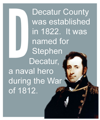 D - Decatur County was established in 1822.  It was named for Stephen Decatur, a naval hero during the War of 1812.