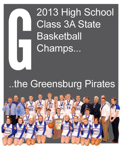 G - 2013 High School Class 3A State Basketball Champs.....the Greensburg Pirates.