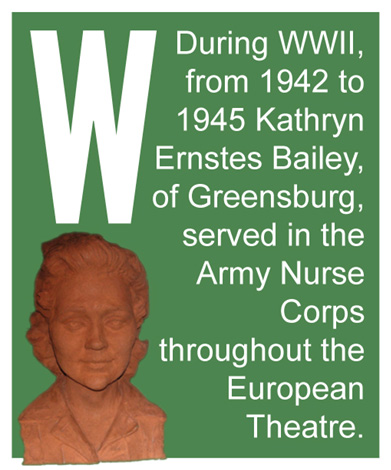W - During WWII,from 1942 to 1945 Kathryn Ernstes Bailey, of Greensburg, served in the Army Nurse Corps throughout the European Theatre.