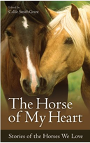 The Horse of My Heart captures this adoration of horses in thirty-two stories, written by a team of horse-lovers and expertly corralled by editor, Callie Smith Grant.