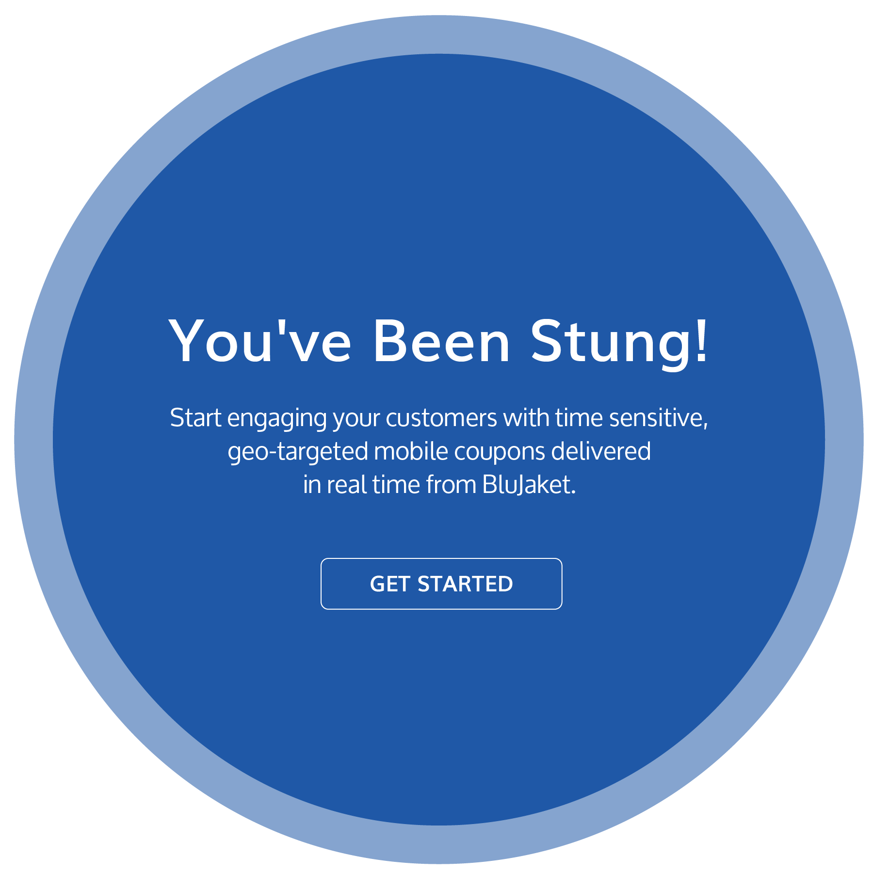You've been stung start engaging your customers with time sensative geo targeted mobile coupons delivered in real time from blujaket