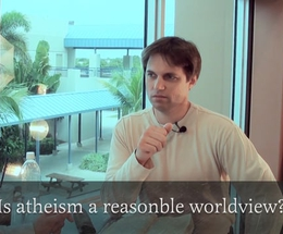 Is Atheism a Reasonable Worldview?
