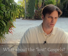 "What about the ""Lost"" Gospels?"