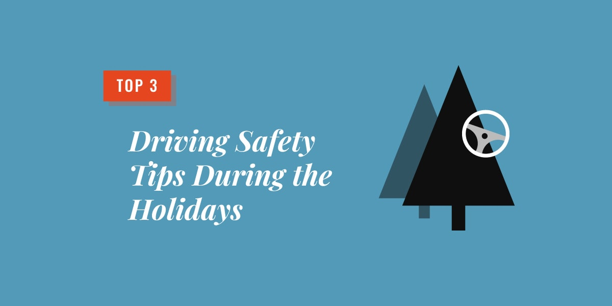 Top 3 Driving Safety Tips During the Holidays