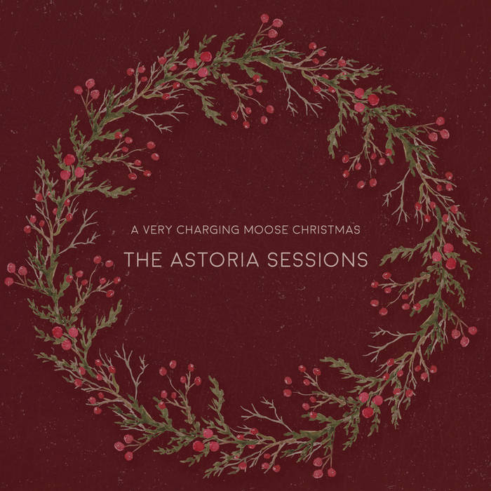 A Very Charging Moose Christmas: The Astoria Sessions