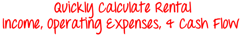 Quickly Calculate Rental Income, Operating Expenses & Cash Flow