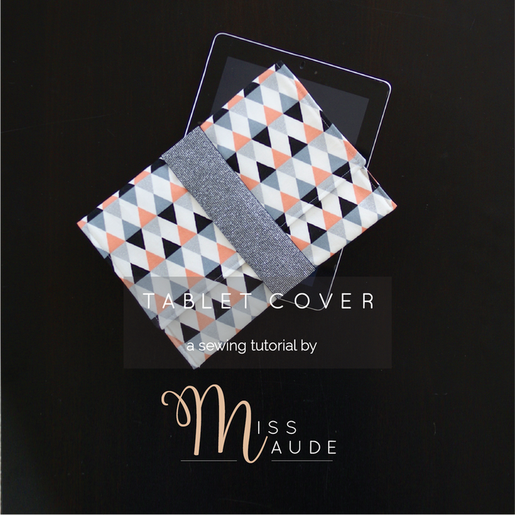 Tablet Cover Tutorial at Miss Maude Sewing